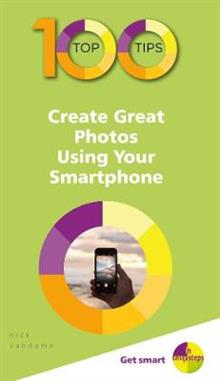 100 Top Tips - Create Great Photos Using Your Smartphone