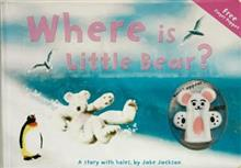 Where Is Little Bear?: A Story with Holes