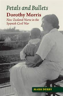 Petals and Bullets: Dorothy Morris - New Zealand Nurse in the Spanish Civil War