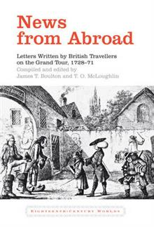 News from Abroad: Letters Written by British Travellers on the Grand Tour, 1728-71