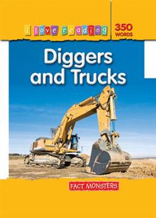I Love Reading Fact Monsters 350 Words: Diggers and Trucks