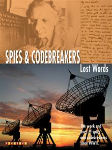 Lost Words Spies and Codebreakers: The Work and Lives of Spies and Codebreakers Since WWII
