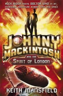 Johnny Mackintosh: Johnny Mackintosh and the Spirit of London: Book 1