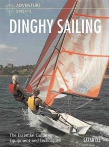 Dinghy Sailing: The Essential Guide to Equipment and Techniques