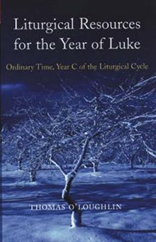 Liturgical Resources for Luke's Year: Sundays in Ordinary Time in Year C