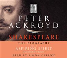 Shakespeare - The Biography: Vol I: Aspiring Spirit