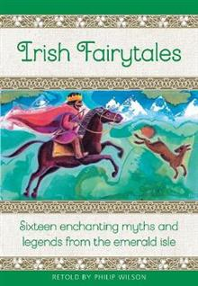 Irish Fairytales: Sixteen enchanting myths and legends from the Emerald Isle