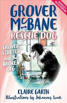 Grover McBane Rescue Dog: Grover, Stretch and the Broken Leg (Book 4)