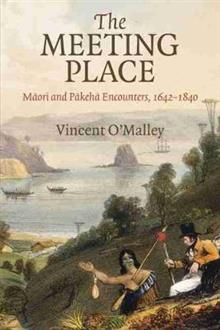 The Meeting Place: Maori and Pakeha Encounters, 1642-1840