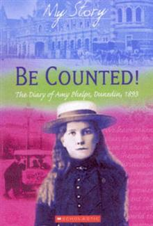 Be Counted: The Diary of Amy Phelps, Dunedin, 1893