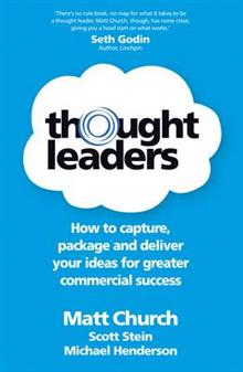 Thought Leaders: How to Capture, Package and Deliver Your Ideas for Greater Commercial Success