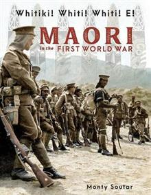 Whitiki! Whiti! Whiti! E!: Maori In the First World War