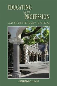 Educating for the Profession: Law at Canterbury 1873 - 1973
