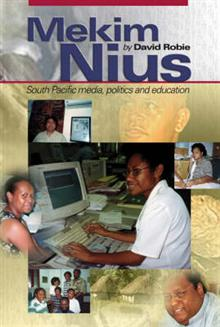 Mekim Nius: South Pacific Media, Politics and Education