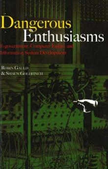 Dangerous Enthusiasms: E-government, Computer Failure and Information System Development