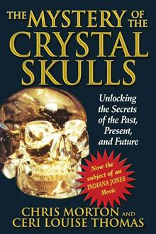 Mystery of the Crystal Skulls: Unlocking the Secrets of the Past. Present and Future