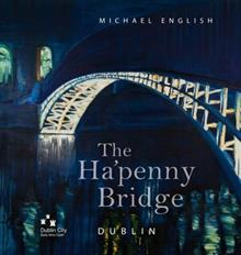 The Ha'penny Bridge, Dublin: Spanning the Liffey for 200 Years