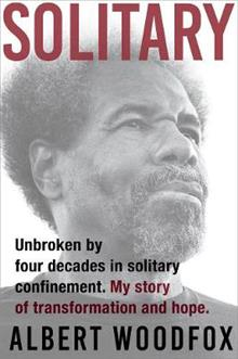 Solitary: Unbroken by Four Decades in Solitary Confinement. My Story of Transformation and Hope