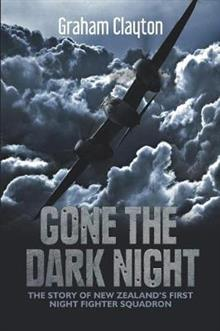 Gone the Dark Night: The Story of New Zealand's First Night Fighter Squadron