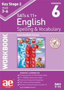 KS2 Spelling & Vocabulary Workbook 6: Intermediate Level