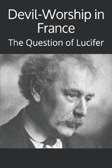 Devil-Worship in France: The Question of Lucifer