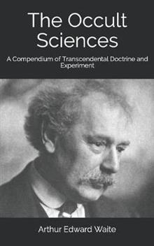 The Occult Sciences: A Compendium of Transcendental Doctrine and Experiment