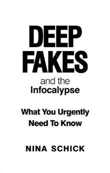 Deep Fakes and the Infocalypse: What You Urgently Need To Know