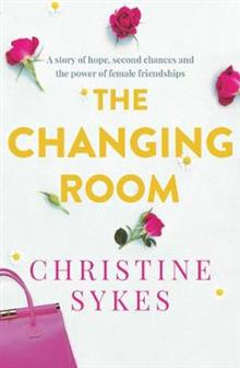 The Changing Room: A story of hope, second chances and the power of female friendship