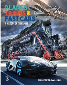 Planes, Trains and Very Fast Cars: The History of Transport