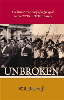 Unbroken: The Heroic True Story of a Group of Anzac POWs in WWII Europe