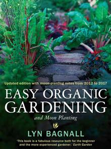 Easy Organic Gardening and Moon Planting: Updated edition with moon-planting notes from 2017-2022