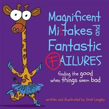 Magnificent Mistakes and Fantastic Failures: Finding the Good When Things Seem Bad