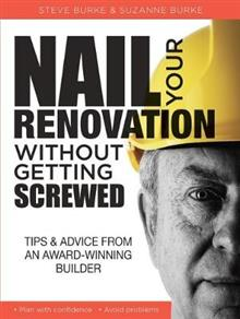 Nail your Renovation without getting Screwed: Tips and Advice from an Award-Winning Builder