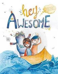 Hey Awesome: A Book About Anxiety, Courage, and Being Already Awesome