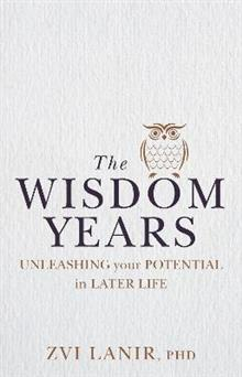 The Wisdom Years: Unleashing Your Potential in Later Life