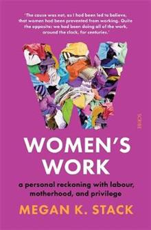 Women's Work: A personal reckoning with labour, motherhood, and privilege