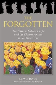 The Forgotten: The Chinese Labour Corps and the Chinese Anzacs in the Great War