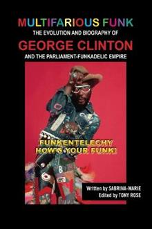 Multifarious Funk: The Evolution and Biography of George Clinton and The Parliament-Funkadelic Empire: (Funkentelechy) How's Your Funk!