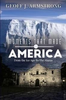 Moments That Made America: From The Ice Age To The Alamo
