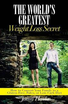 The World's Greatest Weight Loss Secret: How to Convert Your Family to a Gluten-Free, Paleo, or Low-Carb Diet
