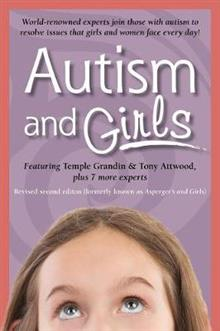 Autism and Girls: World-Renowned Experts Join Those with Autism Syndrome to Resolve Issues That Girls and Women Face Every Day!