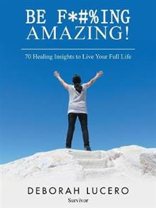 Be F*#%Ing Amazing!: 70 Healing Insights to Live Your Full Life