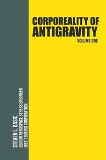 Corporeality of Antigravity Volume One: An Antigravity Force, That Might Suddenly Become Incadescent in the Mind, Radiating Outward with Such Apocalyptic Power That Everything Would Change