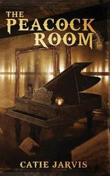 The Peacock Room: A novel by Catie Jarvis