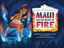 Maui and the Secret of Fire: Tales of Aotearoa 3