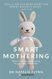 Smart Mothering: What science says about caring for your baby and yourself