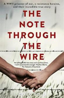 The Note Through the Wire: A WWII Prisoner of War, a Resistance Heroine and Their Incredible True Story