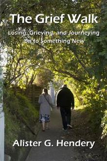 The Grief Walk: Losing, Grieving, and Journeying on to Something New