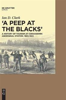 A Peep at the Blacks': A History of Tourism at Coranderrk Aboriginal Station, 1863-1924