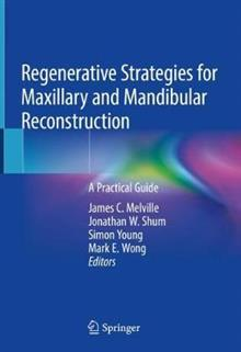 Regenerative Strategies for Maxillary and Mandibular Reconstruction: A Practical Guide